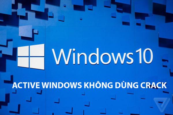 Cách Active Windows 10 Kích Hoạt Bản Quyền Vĩnh Viễn Không